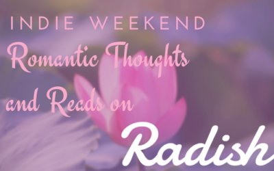 Indie Weekend: Radish Reads and Romantic Thoughts