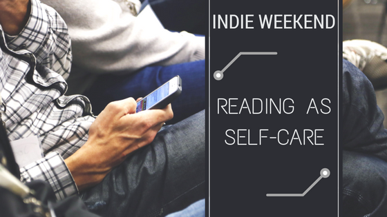 Indie Weekend: Reading As Self-Care